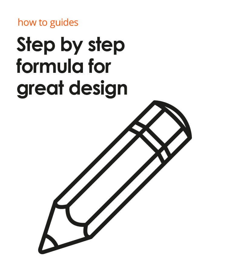 How to guides. Step by step formula for great design..